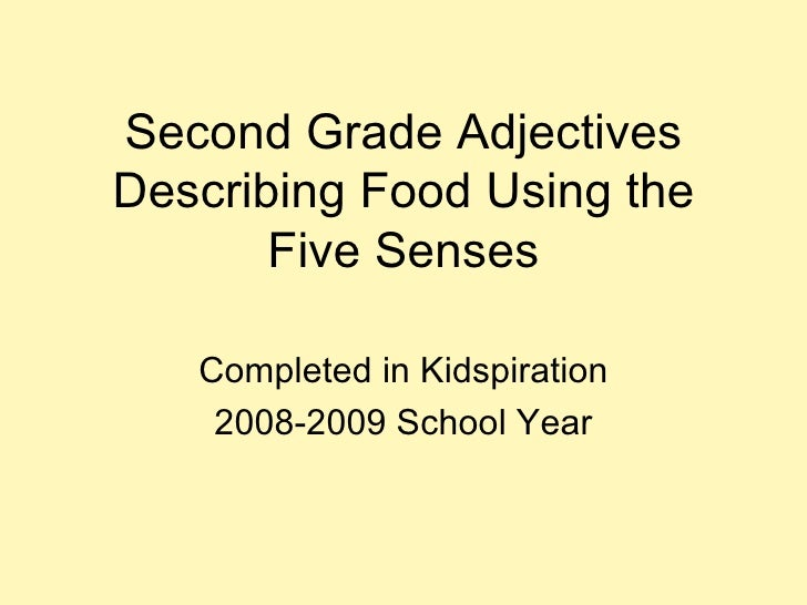 Second Grade Adjectives Describing Food Using the Five Senses Completed in Kidspiration 2008-2009 School Year