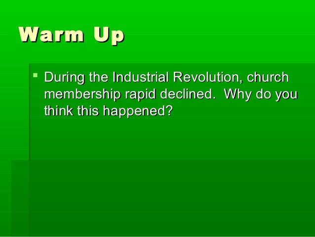 Warm Up  During the Industrial Revolution, church membership rapid declined. Why do you think this happened?