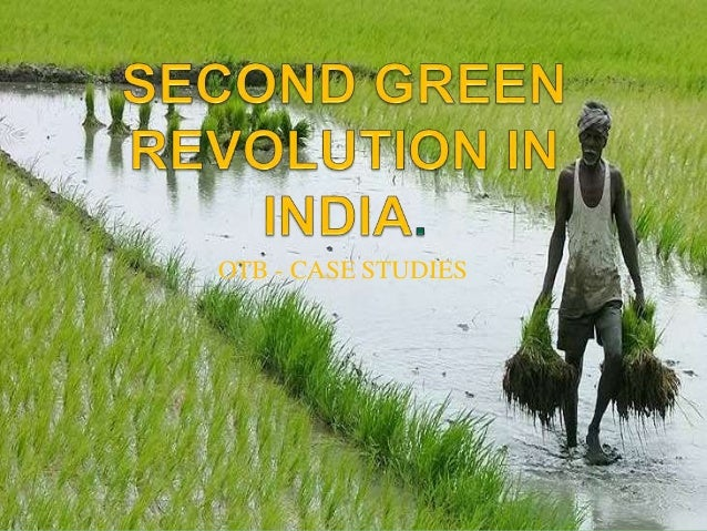 case study on second green revolution In this study we look at the case of ghana to identify whether fast population growth and the remarkable agricultural performance the country has enjoyed in if conditions in the past were admittedly so different from those in asia, what has changed at present to justify a second look at the asian green revolution as a.