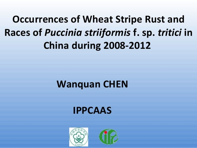 Occurrences of Wheat Stripe Rust and Races of Puccinia striiformis f. sp. tritici in China during 2008-2012 Wanquan CHEN I...