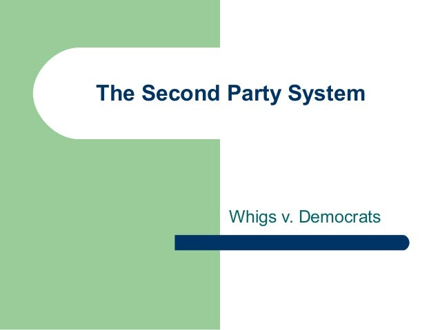 The Second Party System Whigs v. Democrats