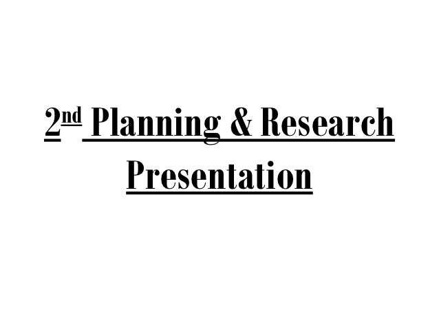 2 Planning & Research nd    Presentation