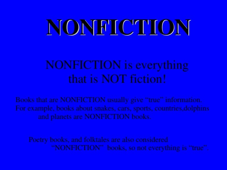 "NONFICTION NONFICTION is everything  that is NOT fiction! Books that are NONFICTION usually give ""true"" information.  For ..."