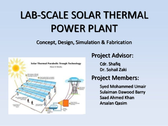 LAB-SCALE SOLAR THERMAL      POWER PLANT  Concept, Design, Simulation & Fabrication                         Project Adviso...