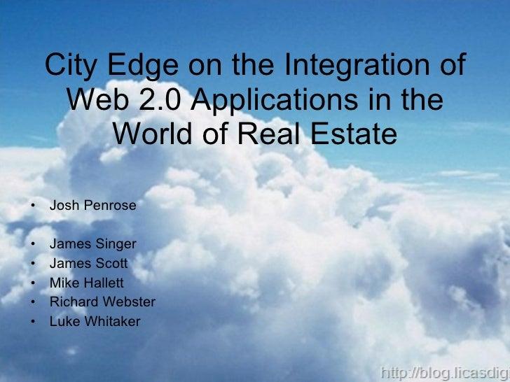 City Edge on the Integration of Web 2.0 Applications in the World of Real Estate <ul><li>Josh Penrose </li></ul><ul><li>Ja...