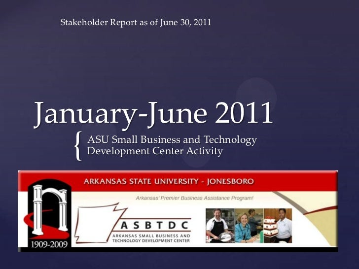 January-June 2011	<br />ASU Small Business and Technology Development Center Activity<br />Stakeholder Report as of June 3...