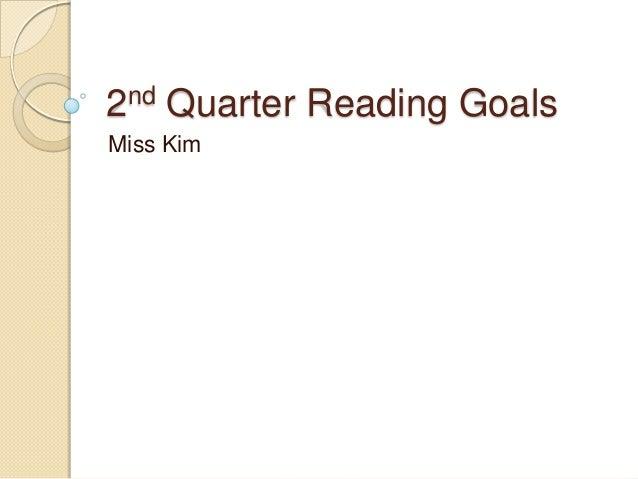 2nd Quarter Reading GoalsMiss Kim