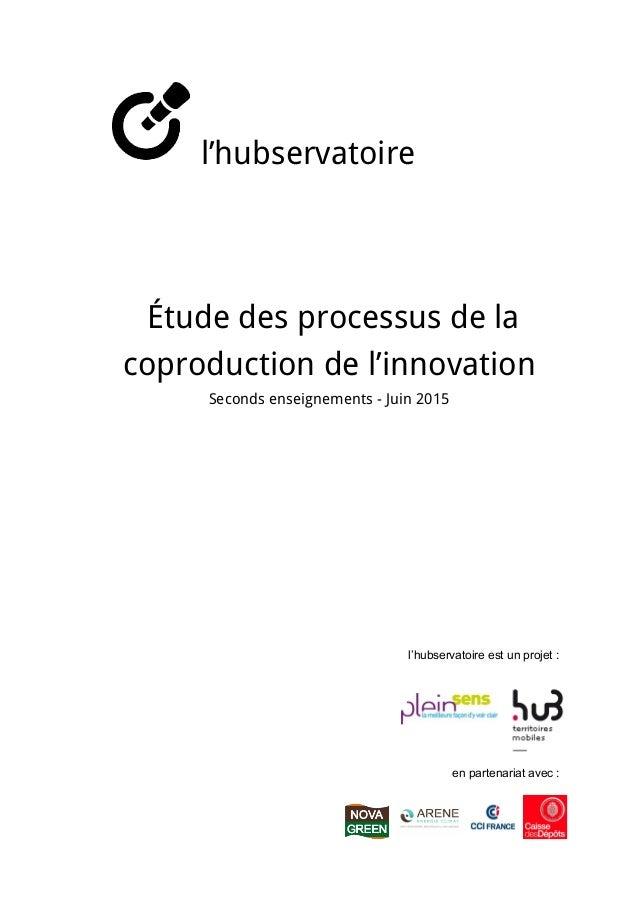 l'hubservatoire        Étude des processus de la coproduction de l'innovation Seconds enseignements - Juin 2015...