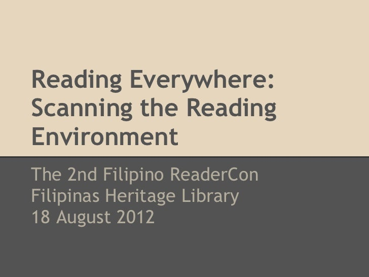 Reading Everywhere:Scanning the ReadingEnvironmentThe 2nd Filipino ReaderConFilipinas Heritage Library18 August 2012