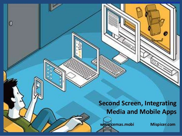 http://teamone-usa.com/2012/11/the-second-screen-scale/  Second Screen, Integrating Media and Mobile Apps www.cemas.mobi  ...