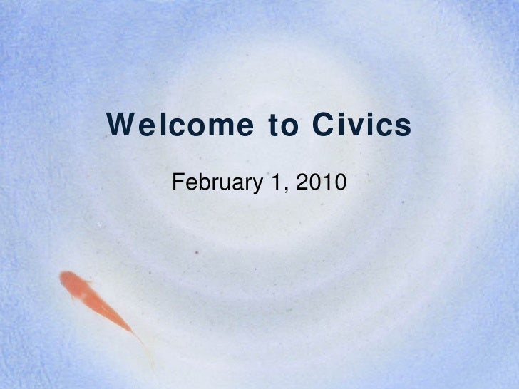 Welcome to Civics February 1, 2010