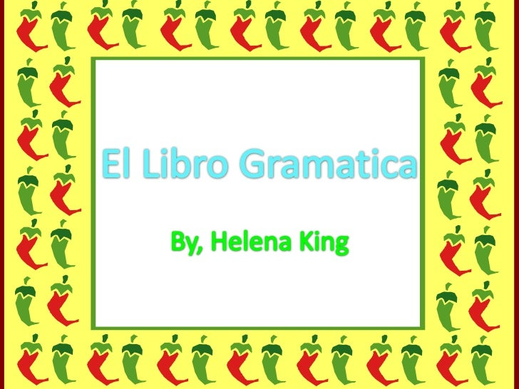 El LibroGramatica<br />By, Helena King<br />