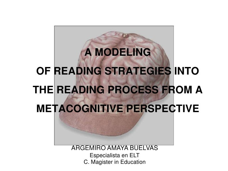 A MODELING OF READING STRATEGIES INTO THE READING PROCESS FROM A METACOGNITIVE PERSPECTIVE<br />ARGEMIRO AMAYA BUELVAS<br ...