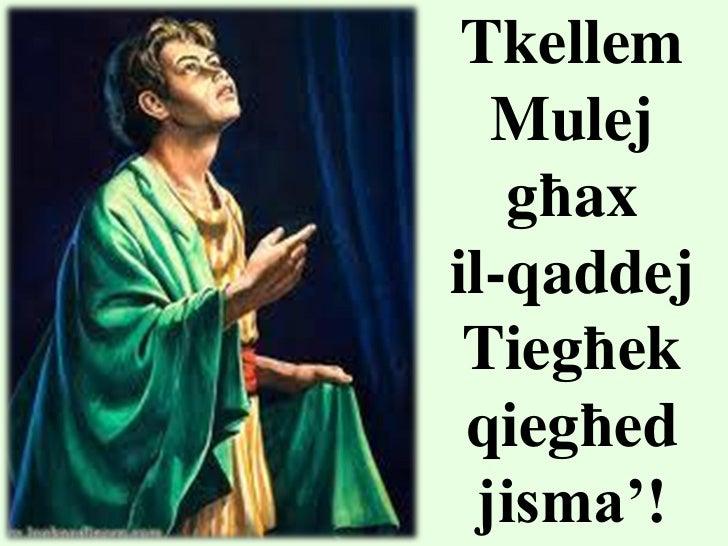 Tkellem   Mulej   għaxil-qaddej Tiegħek qiegħed  jisma'!