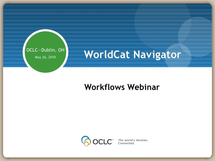 WorldCat Navigator Workflows Webinar OCLC—Dublin, OH May 26, 2010 Presenter: Jimmy Kuckelheim