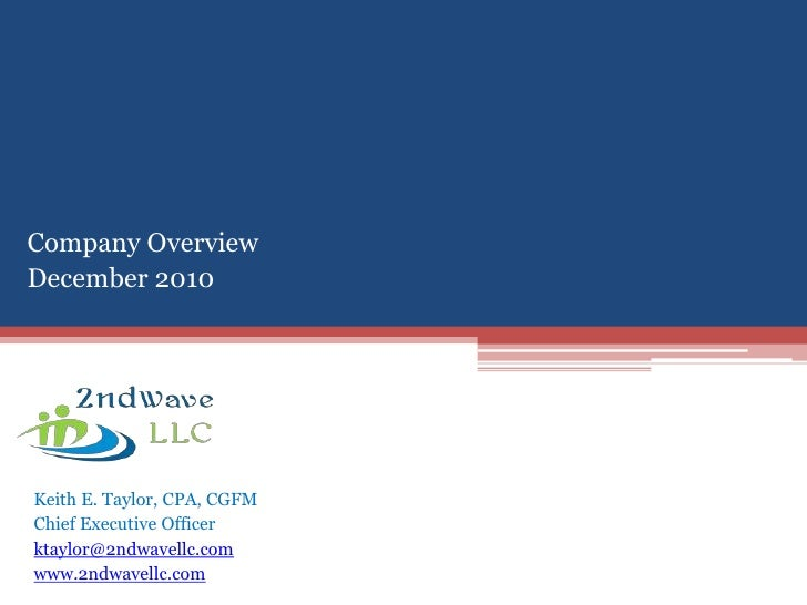 Company Overview <br />December 2010<br />Keith E. Taylor, CPA, CGFM<br />Chief Executive Officer<br />ktaylor@2ndwavellc....
