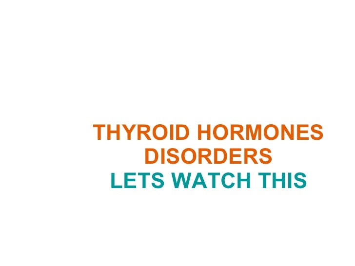 THYROID HORMONES DISORDERS LETS WATCH THIS