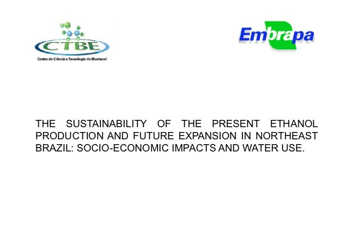 THE SUSTAINABILITY OF THE PRESENT ETHANOLPRODUCTION AND FUTURE EXPANSION IN NORTHEASTBRAZIL: SOCIO-ECONOMIC IMPACTS AND WA...
