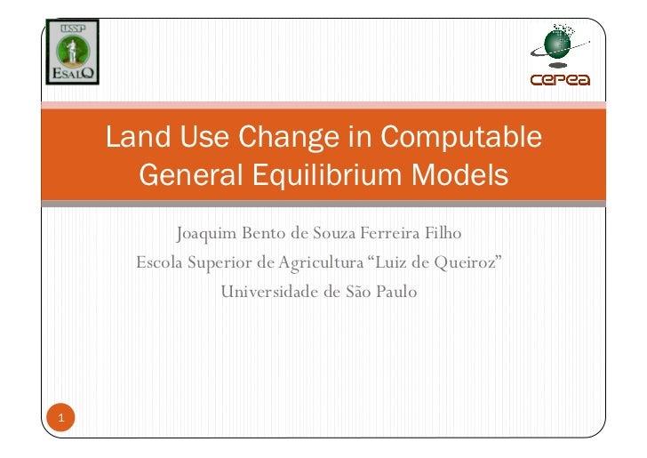 Land Use Change in Computable      General Equilibrium Models           Joaquim Bento de Souza Ferreira Filho      Escola ...