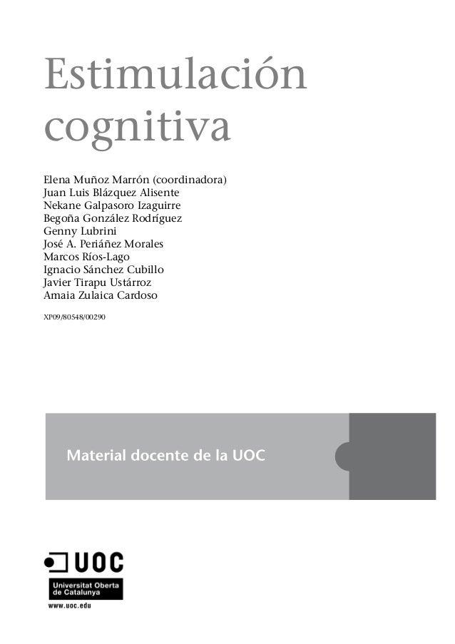 Estimulación cognitiva Elena Muñoz Marrón (coordinadora) Juan Luis Blázquez Alisente Nekane Galpasoro Izaguirre Begoña Gon...