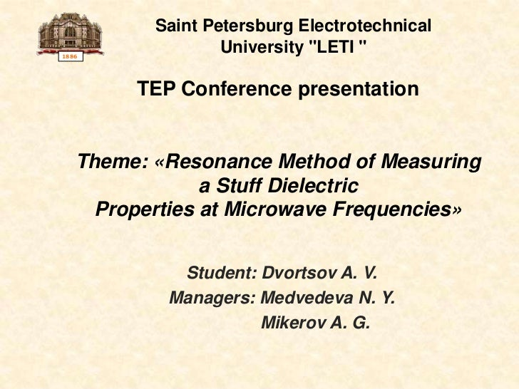 "1886<br />Saint PetersburgElectrotechnical University""LETI ""<br />TEP Conference presentation<br />Theme: «Resonance Met..."