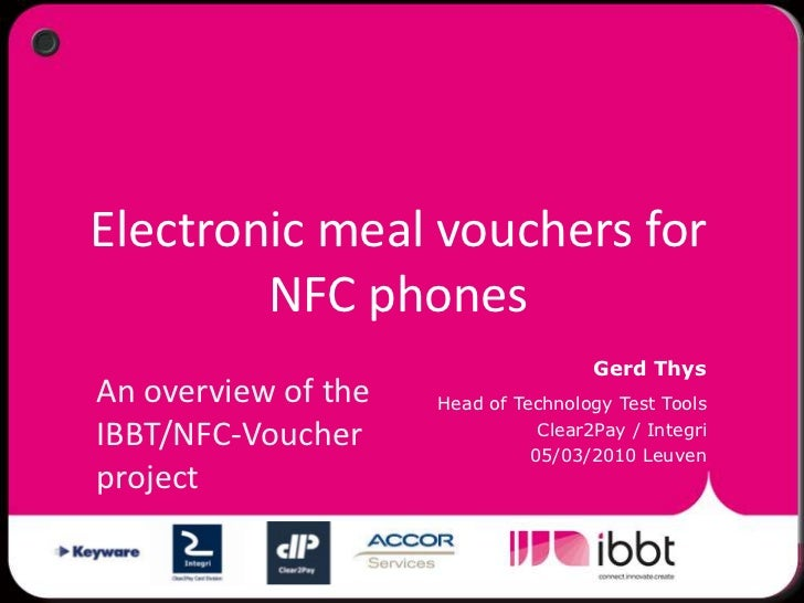 Electronic meal vouchers for NFC phones . An overview of the IBBT/NFC-Voucher project - Gerd Thys (Clear2Pay / Integri)