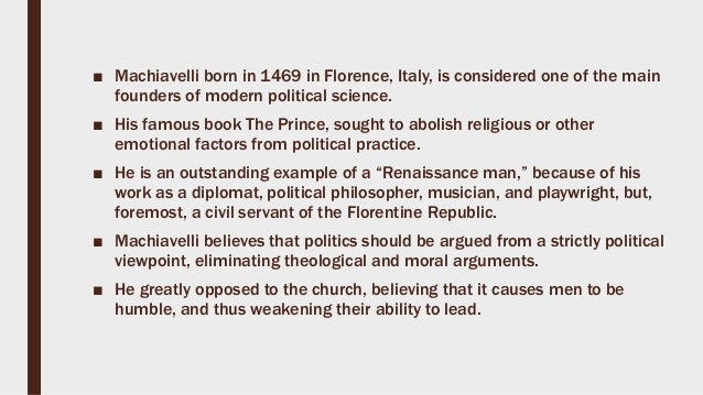 are the political ideas of machiavelli The intrigues of these three men would influence machiavelli's political in the prince, when machiavelli argues that people machiavelli's ideas have been.