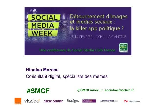 Nicolas MoreauConsultant digital, spécialiste des mèmes#SMCF                    @SMCFrance // socialmediaclub.fr