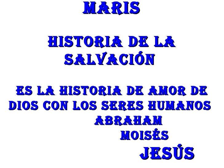 MARIS     hISToRIA dE LA       SALvACIón ES LA hISToRIA dE AMoR dEdIoS Con LoS SERES hUMAnoS            ABRAhAM           ...
