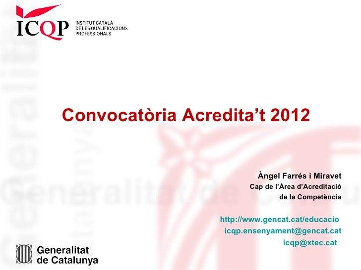 Convocatòria Acredita't 2012                          Àngel Farrés i Miravet                        Cap de l'Àrea d'Acredi...