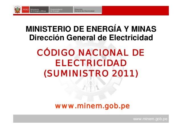www.minem.gob.pe www.minem.gob.pe CÓDIGO NACIONAL DE ELECTRICIDAD (SUMINISTRO 2011) MINISTERIO DE ENERGÍA Y MINAS Direcció...