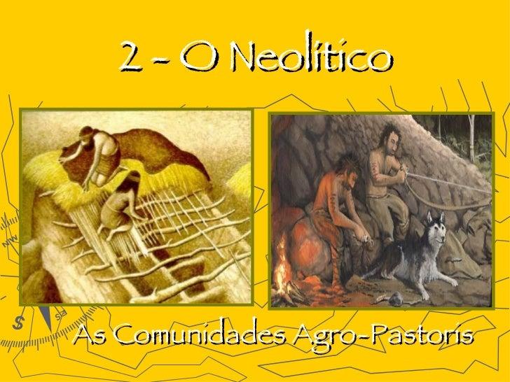2 - O Neolítico As Comunidades Agro-Pastoris
