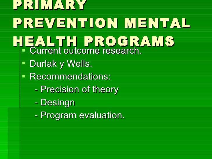 PRIMARY  PREVENTION MENTAL HEALTH PROGRAMS <ul><li>Current outcome research. </li></ul><ul><li>Durlak y Wells. </li></ul><...