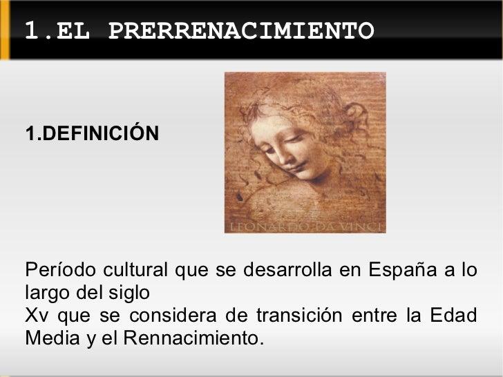 1.EL PRERRENACIMIENTO 1.DEFINICIÓN Período cultural que se desarrolla en España a lo largo del siglo  Xv que se considera ...