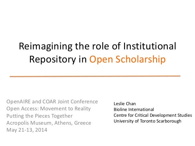 Reimagining the role of Institutional Repository in Open Scholarship OpenAIRE and COAR Joint Conference Open Access: Movem...