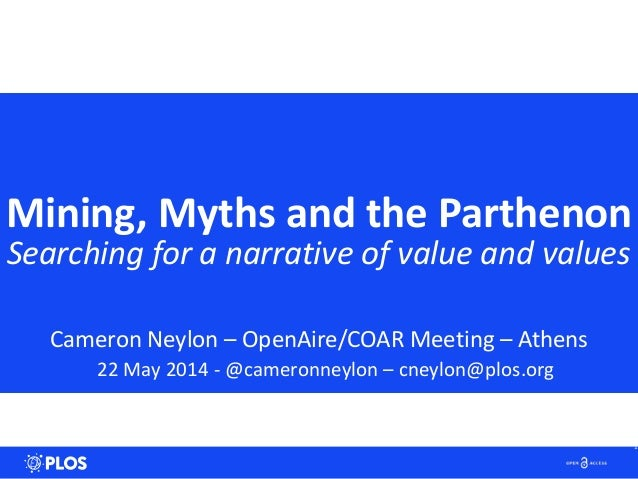 Mining,&Myths&and&the&Parthenon Searching*for*a*narrative*of*value*and*values Cameron(Neylon(–(OpenAire/COAR(Meeting(–(Ath...