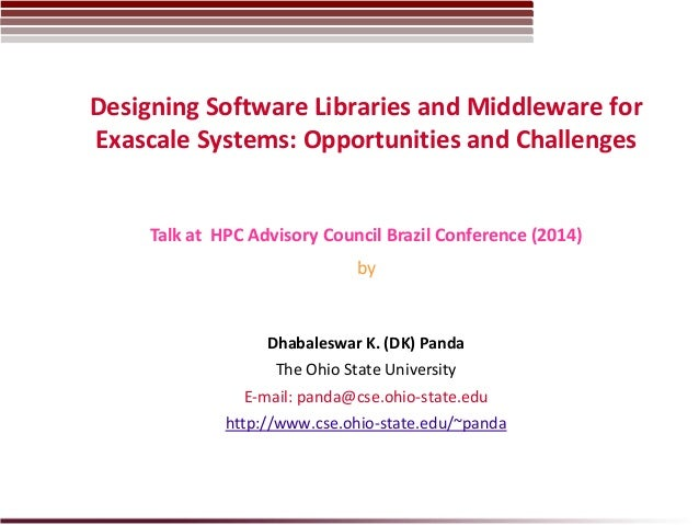 Designing Software Libraries and Middleware for Exascale Systems: Opportunities and Challenges Dhabaleswar K. (DK) Panda T...