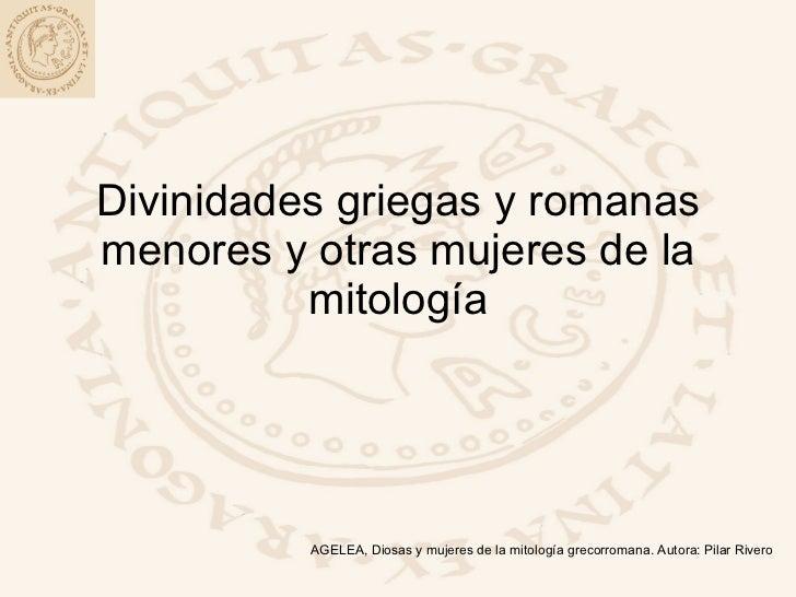 Divinidades griegas y romanas menores y otras mujeres de la mitología AGELEA, Diosas y mujeres de la mitología grecorroman...