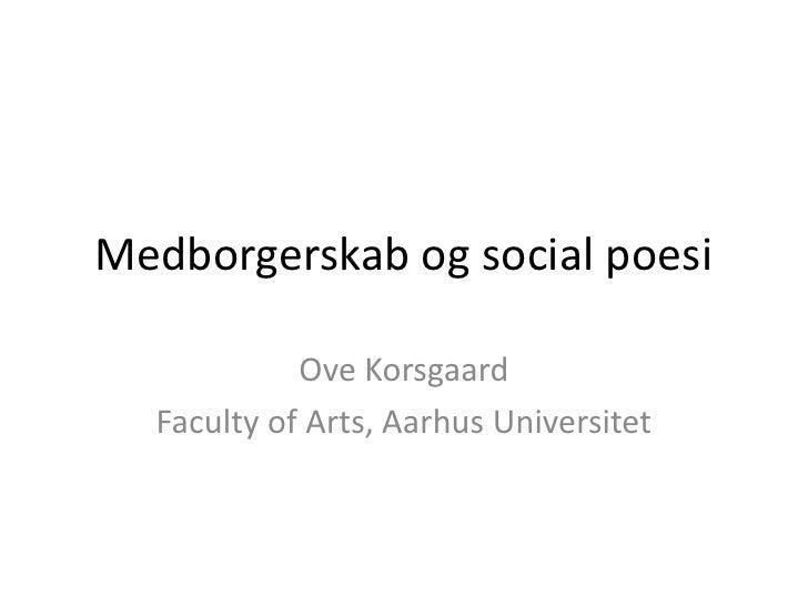 Medborgerskab og social poesi            Ove Korsgaard  Faculty of Arts, Aarhus Universitet