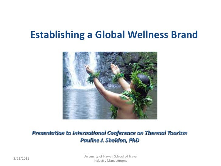 Establishing a Global Wellness Brand            Presentation to International Conference on Thermal Tourism               ...