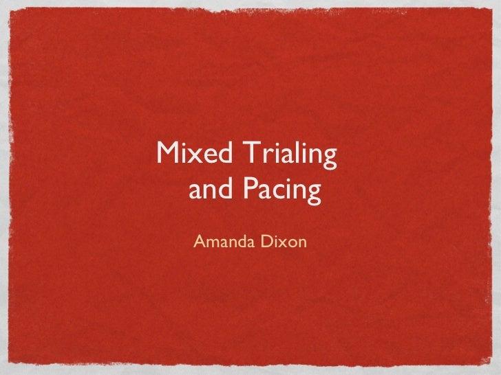 Mixed Trialing   and Pacing <ul><li>Amanda Dixon </li></ul>