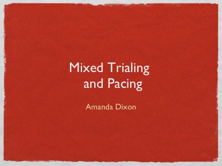 Pacing and Mixed Trialing