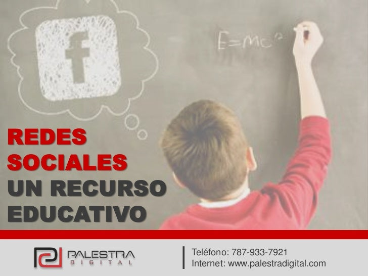 REDESSOCIALESUN RECURSOEDUCATIVO             Teléfono: 787-933-7921             Internet: www.palestradigital.com