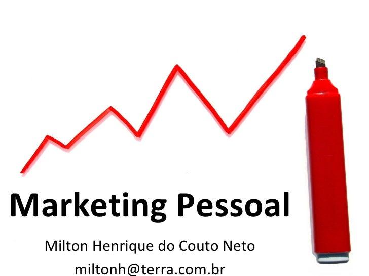Marketing Pessoal  Milton Henrique do Couto Neto      miltonh@terra.com.br