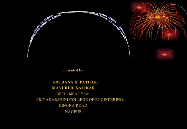 presented by   ARCHANA K. PATHAK     MAYURI R. KALIKAR     DEPT  –  MCA-I  Year PRIYADARSHINI COLLEGE OF ENGINEERING,   ...