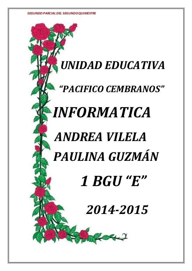 """SEGUNDOPARCIAL DEL SEGUNDOQUIMESTRE UNIDAD EDUCATIVA """"PACIFICO CEMBRANOS"""" INFORMATICA ANDREA VILELA PAULINA GUZMÁN 1 BGU """"..."""