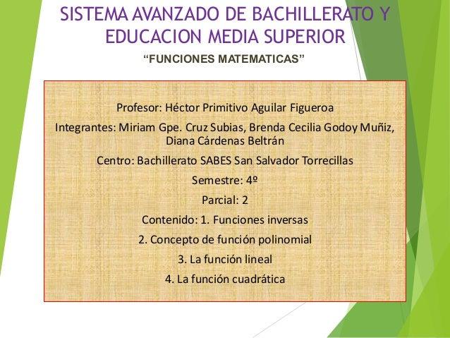 SISTEMA AVANZADO DE BACHILLERATO Y EDUCACION MEDIA SUPERIOR Profesor: Héctor Primitivo Aguilar Figueroa Integrantes: Miria...