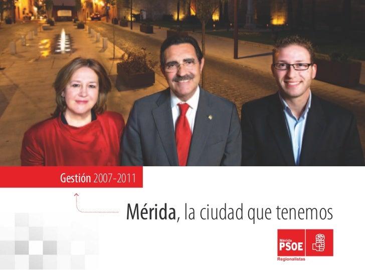 Gestión 2007-2011              Mérida, la ciudad que tenemos