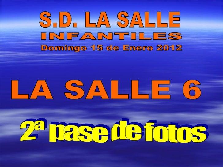 INFANTILES S.D. LA SALLE LA SALLE 6 Domingo 15 de Enero 2012 2ª pase de fotos
