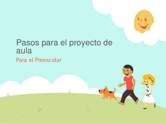 Pasos para el proyecto de aula Para el Preescolar